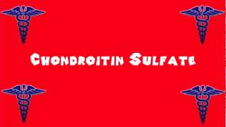Pronounce Medical Words ― Chondroitin Sulfate