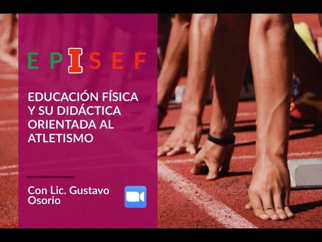 EPISEF - Educación Física y su didáctica orientada al atletismo con Lic. Gustavo Osorio - 14/05/19