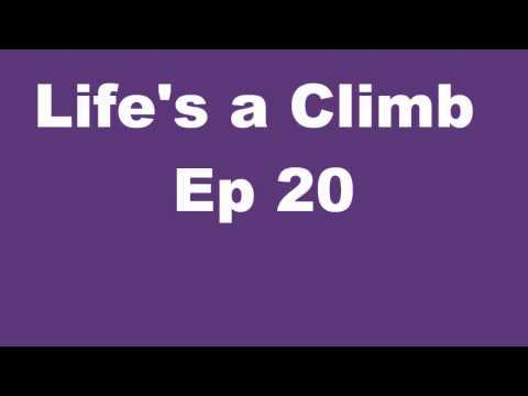 Life's a Climb Ep 20