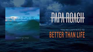 Papa Roach - Better Than Life (Official Audio)