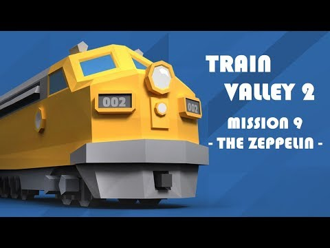 Train Valley 2 - Mission 9 - The Zeppelin  