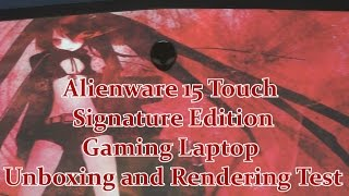 Alienware 15 Touch Signature Edition Gaming Laptop - Unboxing & Rendering Test