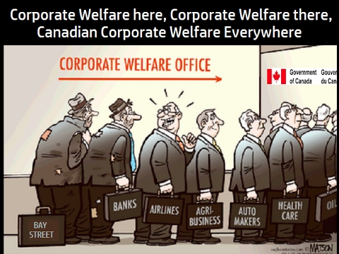 Corprate Welfare here, Corporate Welfare there, Canadian Corporate Welfare Everywhere
