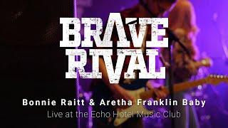 Brave Rival - Bonnie Raitt & Aretha Franklin Baby - Live at the Echo Hotel Music Club