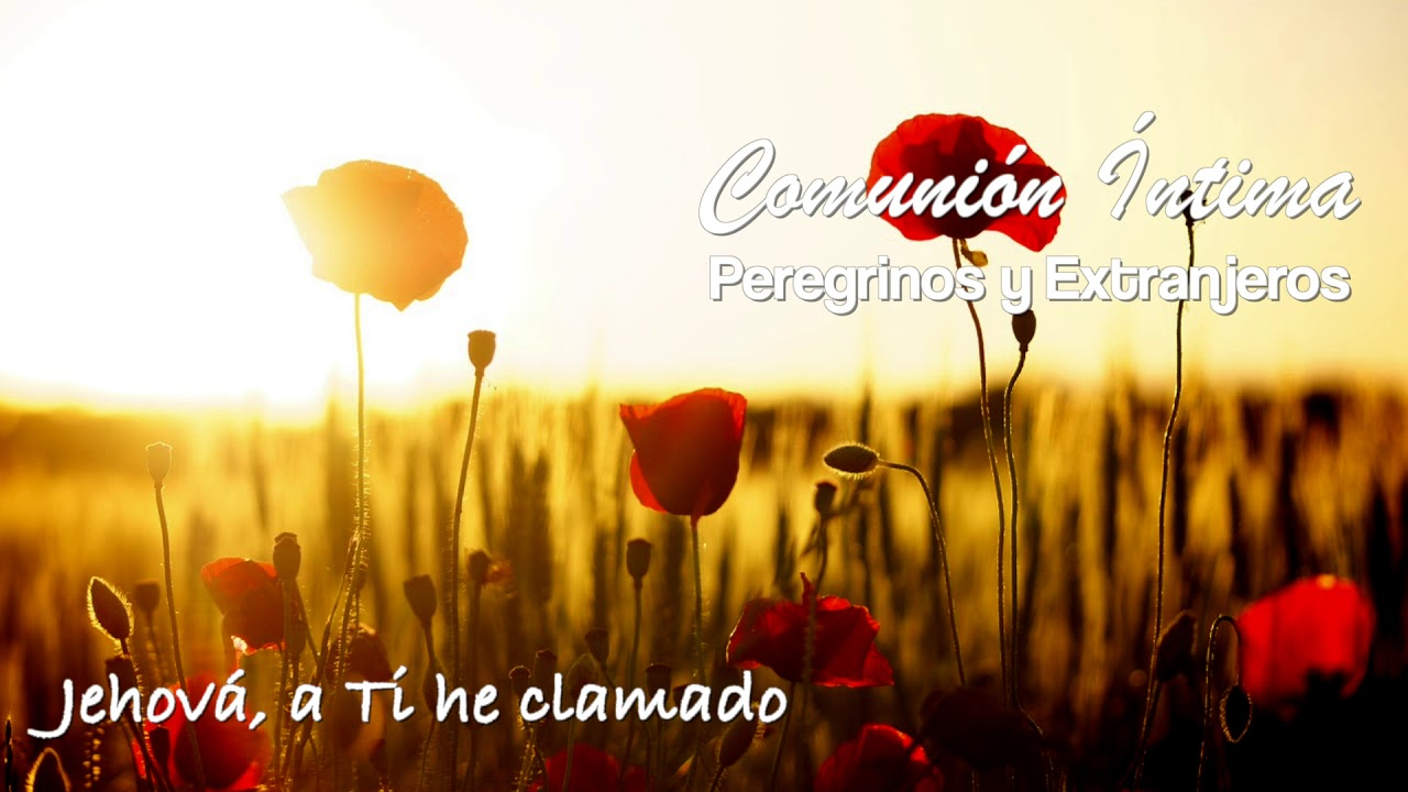 Jehová, a Tí he clamado | Peregrinos y Extranjeros