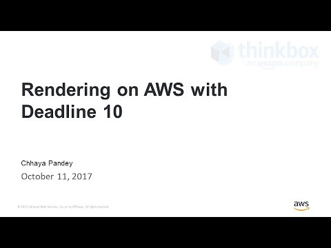 Running Rendering Workloads on AWS with Deadline - 2017 AWS Online Tech Talks