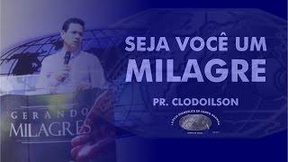 Seja você um milagre - Pr. Clodoilson - 17H - IECG