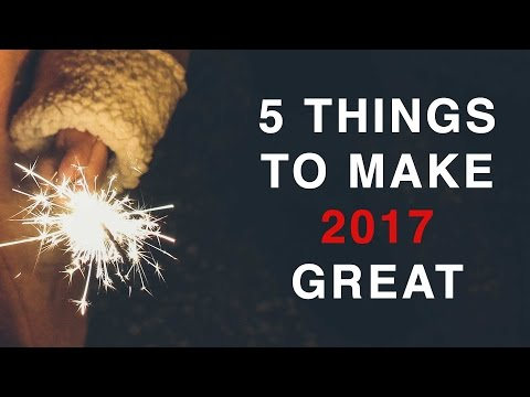 5 THINGS TO MAKE 2017 GREAT