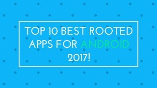 TOP 10 BEST ROOTED APPS FOR ANDROID 2017 THAT YOU MUST TRY | VR7 TECH !