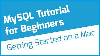 MySQL Mac Tutorial for Beginners –Setup & First Query