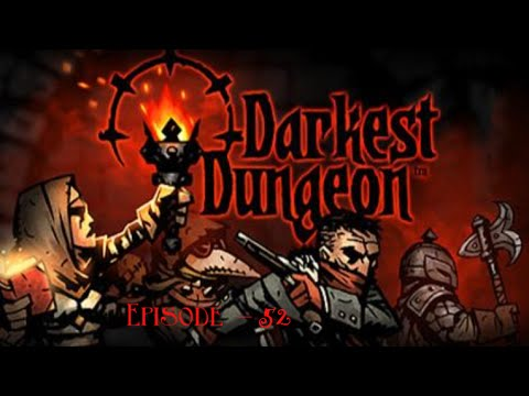 Darkest Dungeon Episode 52 - Strangely Quiet Brigands