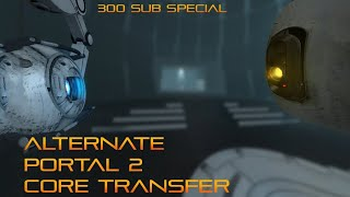 300 Sub Special - Portal 2: Alternate Core Transfer