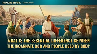 "Gospel Movie ""Rapture in Peril"" - What Is the Essential Difference Between the Incarnate God and People Used by God?"