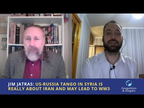 Jim Jatras: US-Russia Tango In Syria Is Really About Iran And May Lead To WW3