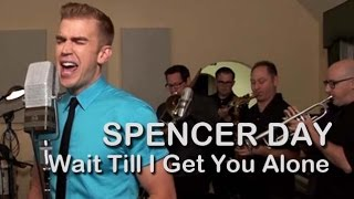 Spencer Day: Wait Till I Get You Alone (2015) - Live Studio Recording