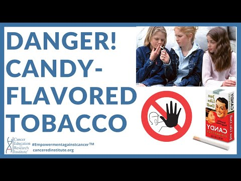 DANGER! Candy flavored tobacco - watch your children! | Cancer Ed & Res Institute