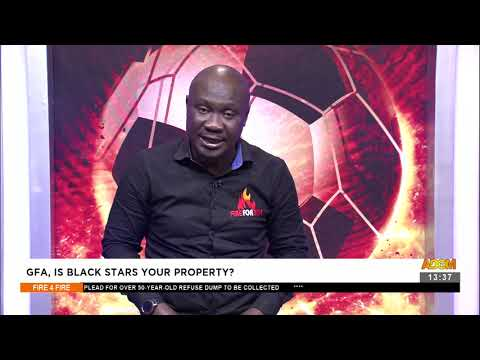 GFA, is Black Stars your property? - Fire 4 Fire on Adom TV (6-8-21)