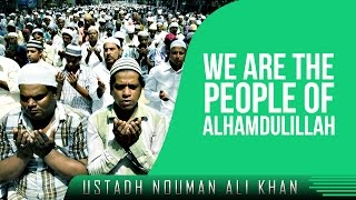We Are The People Of Alhamdulillah ᴴᴰ ┇ Amazing Reminder ┇ Ustadh Nouman Ali Khan ┇ TDR Production ┇