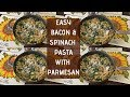 EASY BACON AND SPINACH PASTA WITH PARMESAN