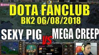 Dota Fanclub-Bán kết 2 Sexy Pig vs Mega Creep