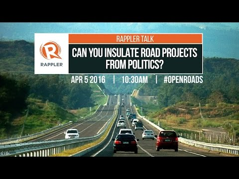 Rappler Talk: Can you insulate road projects from politics? #OpenRoads