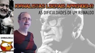 JORNALISTAS LIBERAIS APRENDEM? As dificuldades de um Reinaldo Azevedo