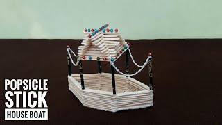 DIY- Ice Cream Stick House Boat | How To Make Popsicle Stick Boat | Home Decor Ideas