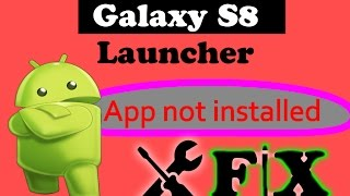Galaxy S8 Launcher Apk App not installed - Fix Android Uygulama Yüklenmedi.