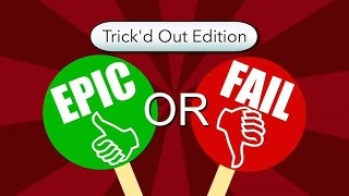 Epic or Fail: Trick'd Out Edition