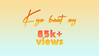 kya baat ay | Kya Baat Hai | full song of harrdy sandhu | fake love story