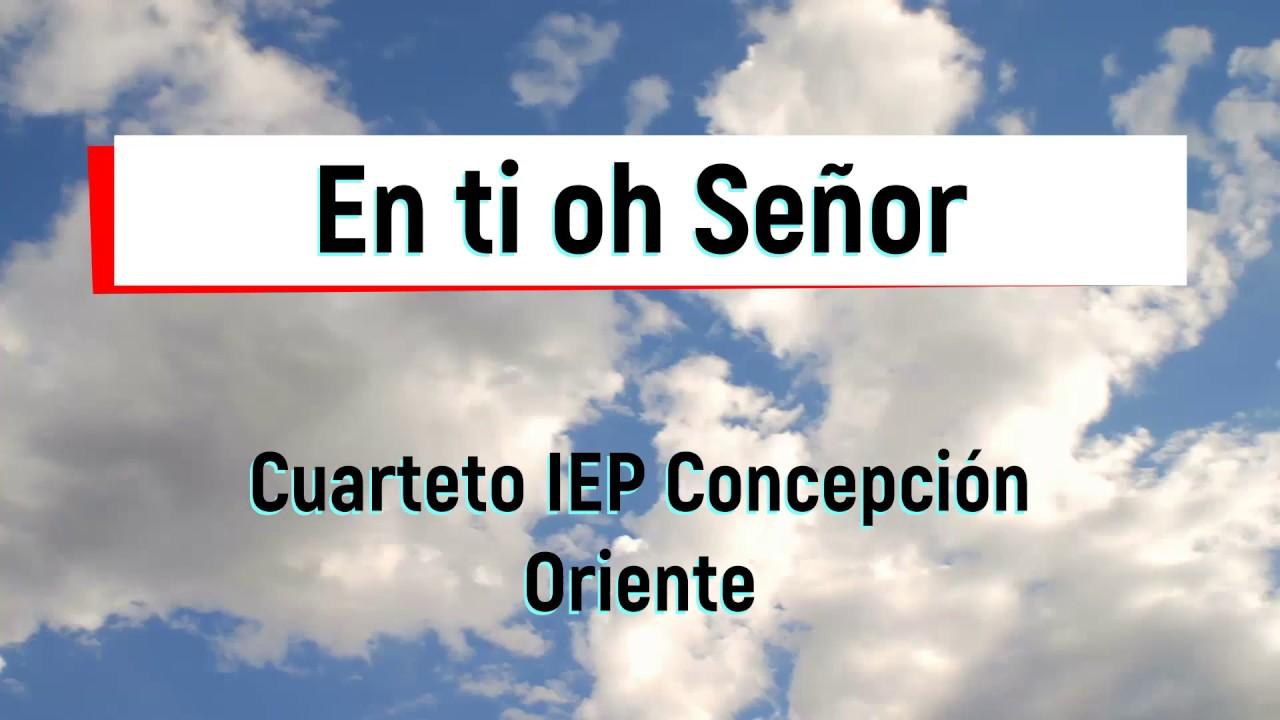 En ti oh Señor - Cuarteto IEP Concepción Oriente