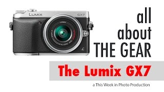 Panasonic Lumix GX7 - All About the Gear