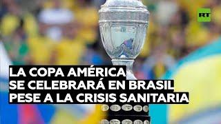 La Copa América se jugará en Brasil tras retirar la sede a Argentina y Colombia