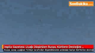 İngiliz Gazetesi Uçağı Düşürülen Rusya, Kürtlere Desteğini Artırabilir.mp4