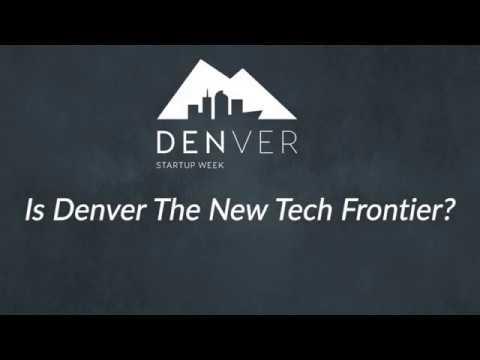 Denver Start Up Week - Is Denver the New Tech Frontier?