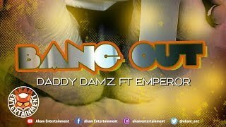 Daddy Damz Ft. Emperor - Bang Out - February 2019