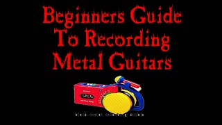 Beginners Guide To Recording Metal Guitars (with Amp And Cab Sims)