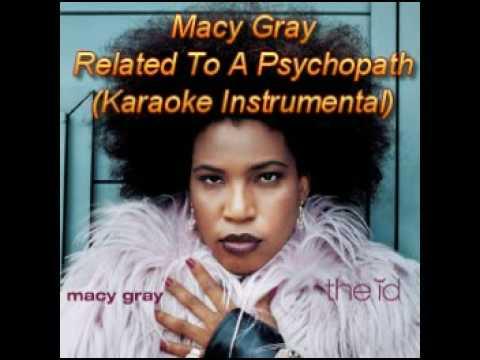 [Karaoke] Related To A Psychopath - Macy Gray
