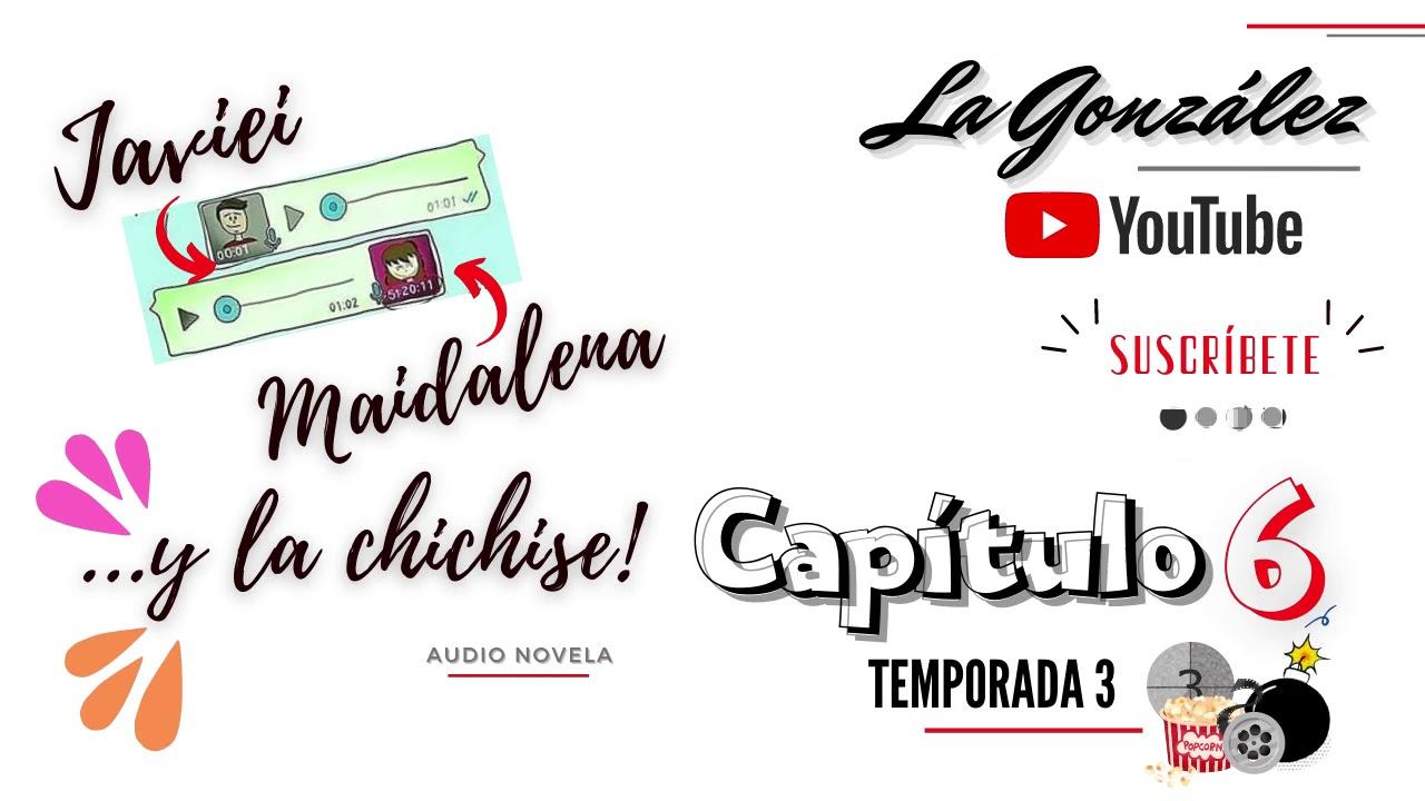 Maidalena, Javiei y la Chichise temporada 3| cap6