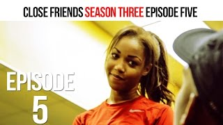 Close Friends Episode 5 | Season 3 - No Love Lost #CloseFriendsWS