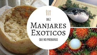 10 alimentos exoticos que no te animaras a probar