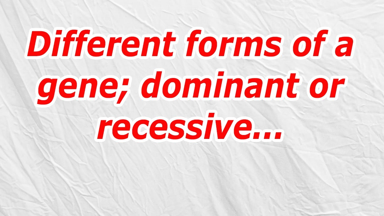 Different forms of a gene; dominant or recessive (CodyCross Answer ...