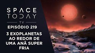 3 Exoplanetas Na Órbita de Uma Estrela Anã Super Fria - Space Today TV Ep.219