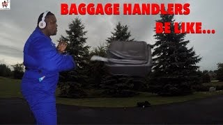 Baggage Handlers Be Like