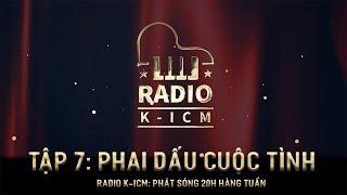 RADIO K-ICM | PHAI DẤU CUỘC TÌNH | TẬP 7