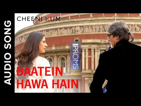 Batein Hawa Hain (Full AudioSong)   Cheeni Kum   Amitabh Bachchan & Tabu