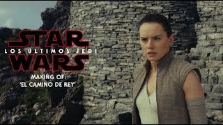 Star Wars - Los Últimos Jedi - Making of: 'El camino de Rey' HD