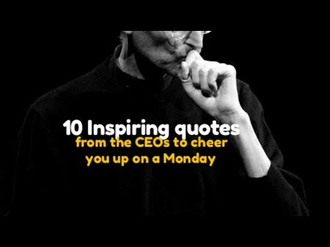 Most Inspiring Quotes From Ceos To Cheer You Up On A Monday After