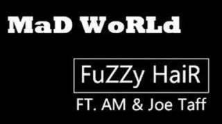 MaD WoRLD - Fuzzy Hair & AM & Joe Taff