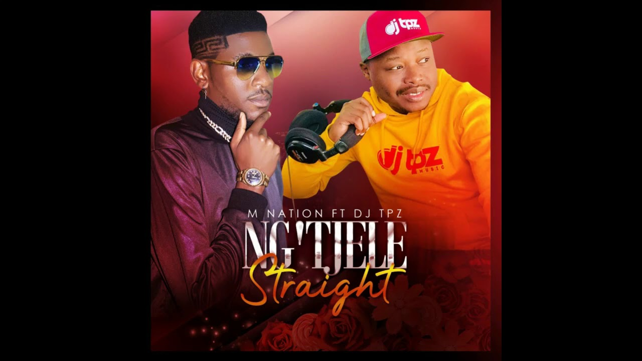 Download M Nation Ft  Dj Tpz - Ng'tjele Straight (Official Audio)